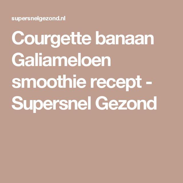 Courgette banaan Galiameloen smoothie recept - Supersnel Gezond