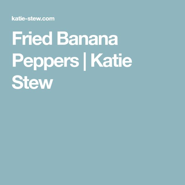 Fried Banana Peppers   Katie Stew