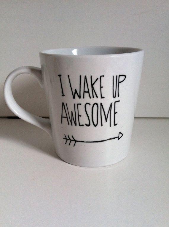 I Wake Up Awesome hand painted mug. $11. Morningsunshineshop.etsy.com