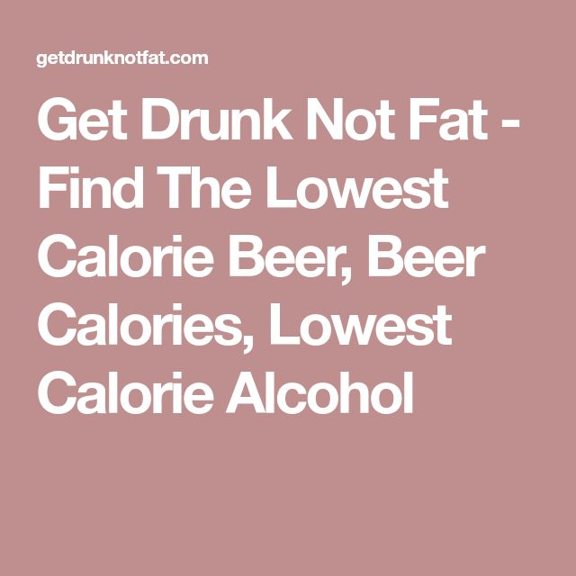 Get Drunk Not Fat - Find The Lowest Calorie Beer, Beer Calories, Lowest Calorie Alcohol
