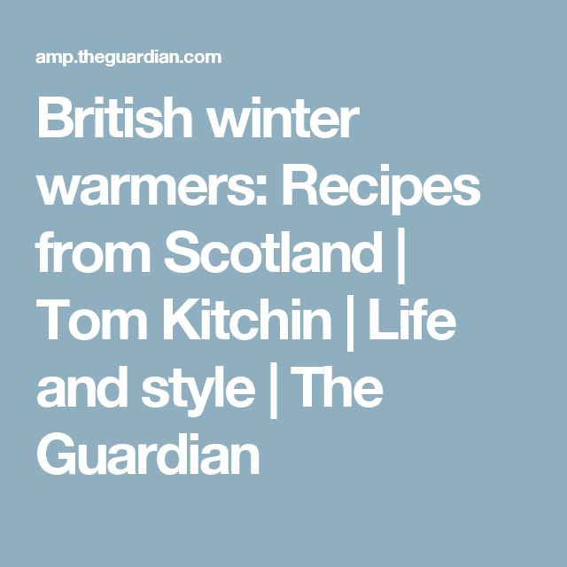 British winter warmers: Recipes from Scotland | Tom Kitchin | Life and style | The Guardian
