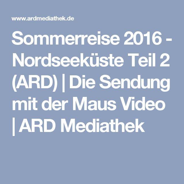 Sommerreise 2016 - Nordseeküste Teil 2 (ARD)   Die Sendung mit der Maus Video   ARD Mediathek