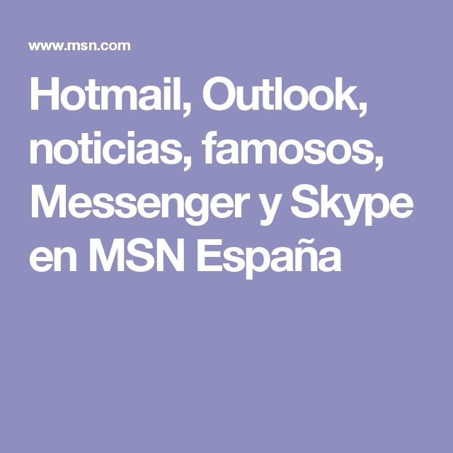 Hotmail, Outlook, noticias, famosos, Messenger y Skype en MSN España