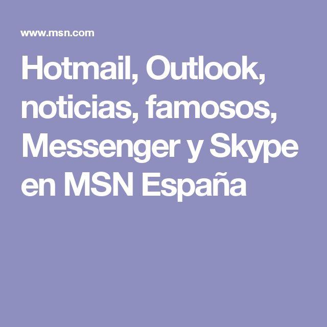 Hotmail, Outlook, noticias, famosos, Messenger y Skype en MSN España