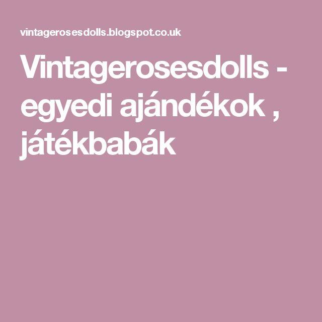 Vintagerosesdolls -  egyedi ajándékok ,  játékbabák