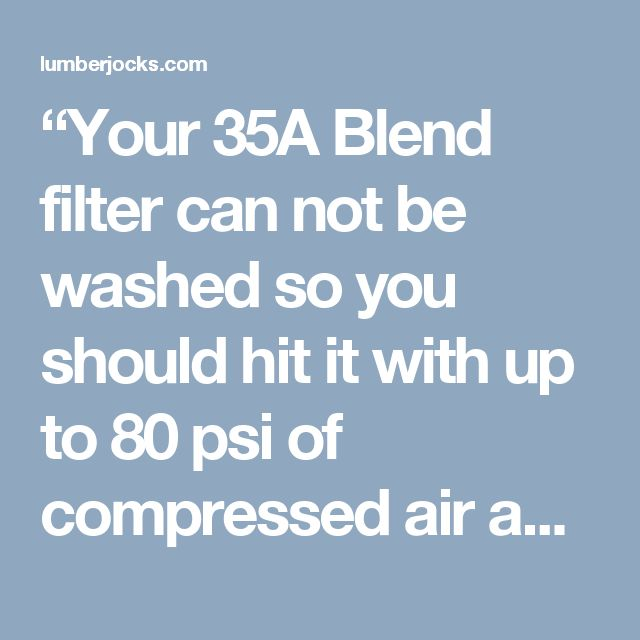 """""""Your 35A Blend filter can not be washed so you should hit it with up to 80 psi of compressed air and tap on the end cap at the same time and see what you get. You could even try a toilet brush from the inside if the above does not work. If you had a spun Bond filter, here is how I would have advised you."""