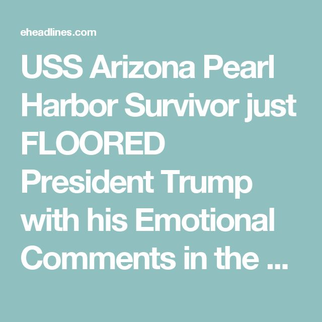 USS Arizona Pearl Harbor Survivor just FLOORED President Trump with his Emotional Comments in the White House [VIDEO]