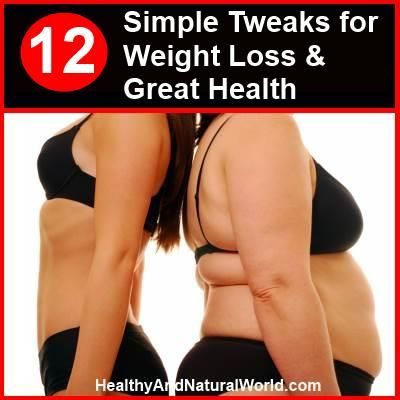 12 Simple Tweaks for Weight Loss and Great Health