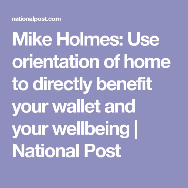 Mike Holmes: Use orientation of home to directly benefit your wallet and your wellbeing   National Post