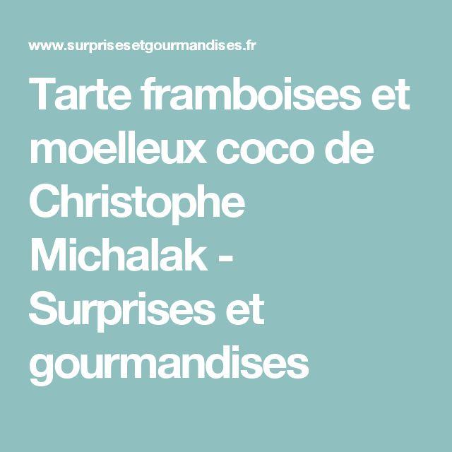 Tarte framboises et moelleux coco de Christophe Michalak - Surprises et gourmandises