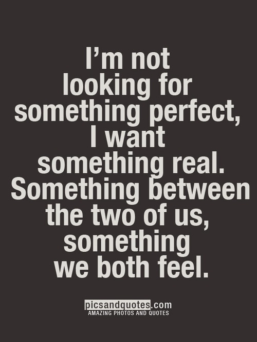 I'm not looking for something perfect, I want something ...