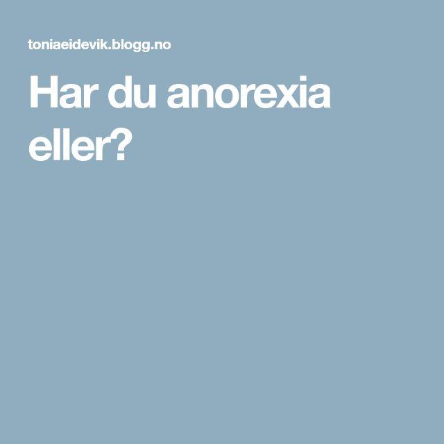 Har du anorexia eller?