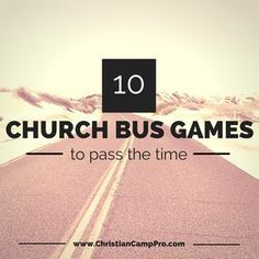 http://christiancamppro.com/10-church-bus-games-help-youth-group-pass-time/ - 10 Church Bus Games To Help Your Youth Group Pass The Time