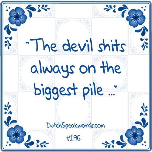 De duivel schijt altijd op de grootste hoop.