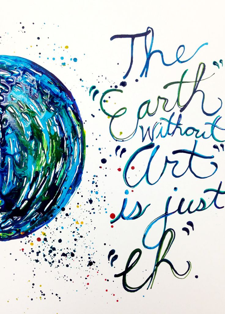"""The """"earth without """"art"""" is just """"eh""""."""