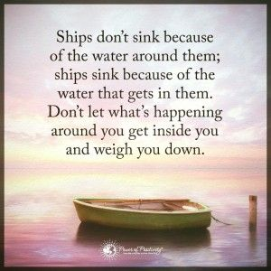 Deal with it, even when it hurts or you will sink.