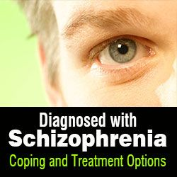 Schizophrenia Symptoms - Diagnosed with Schizophrenia: Coping and Treatment Options