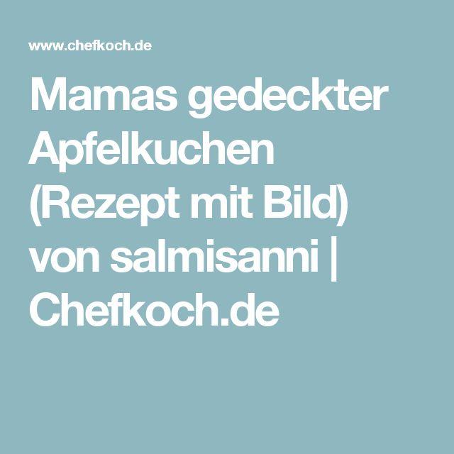 Mamas gedeckter Apfelkuchen (Rezept mit Bild) von salmisanni   Chefkoch.de