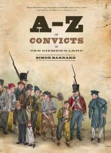 A-Z of convicts in Van Diemen's Land, Simon Barnard (Text Publishing), shortlisted for the Young People's History Prize, 2015. Held at the State Library of New South Wales.
