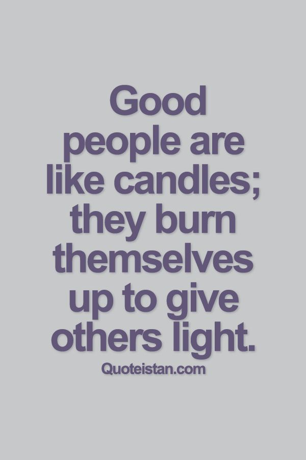 Good people are like candles; they burn themselves up to give others light.  sc 1 st  Pinterest & Best 25+ Candle quotes ideas on Pinterest | Nice quotes Candle ... azcodes.com
