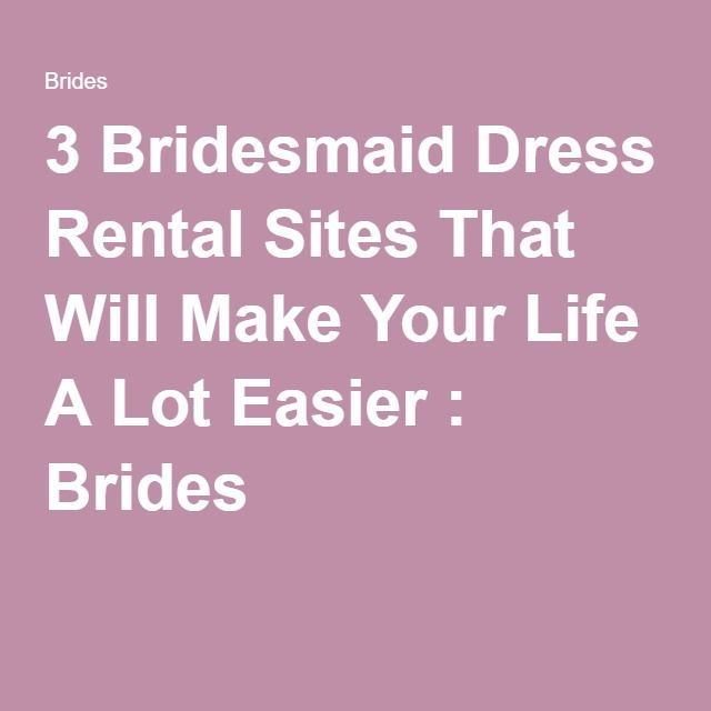 3 Bridesmaid Dress Rental Sites That Will Make Your Life A Lot Easier : Brides
