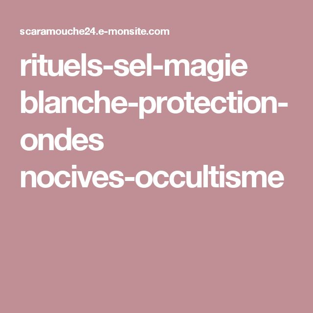 rituels-sel-magie blanche-protection-ondes nocives-occultisme