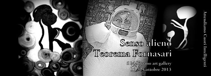 Teorema Fornasari – Senso Alieno – Il Melograno art gallery – Livorno – (19/10 – 25/10)