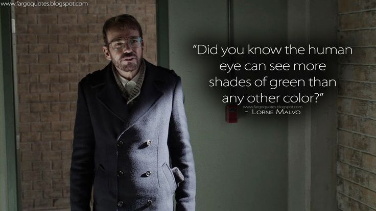 Did you know the human eye can see more shades of green than any other color? Lorne Malvo Quotes, Fargo Quotes