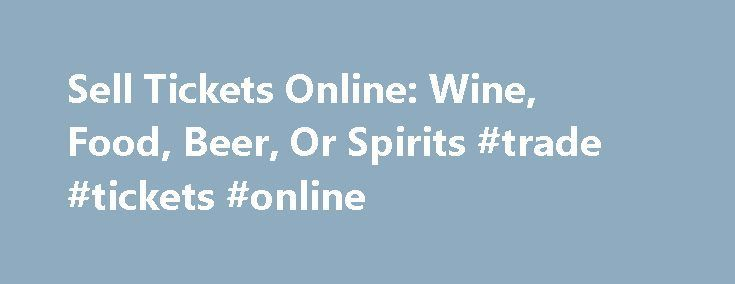 Sell Tickets Online: Wine, Food, Beer, Or Spirits #trade #tickets #online http://tickets.nef2.com/sell-tickets-online-wine-food-beer-or-spirits-trade-tickets-online/  Sell Tickets Online Sell tickets online to your event. Secure and easy! No merchant account or credit card capabilities necessary. Low cost per-ticket fees for you and/or your customers. Guaranteed secure credit card processing. E-Ticket Option. Printable PDF tickets delivered via email. (see a sample ) Highlighted event…