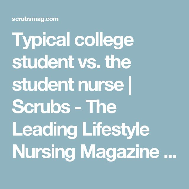 Typical college student vs. the student nurse | Scrubs - The Leading Lifestyle Nursing Magazine Featuring Inspirational and Informational Nursing Articles