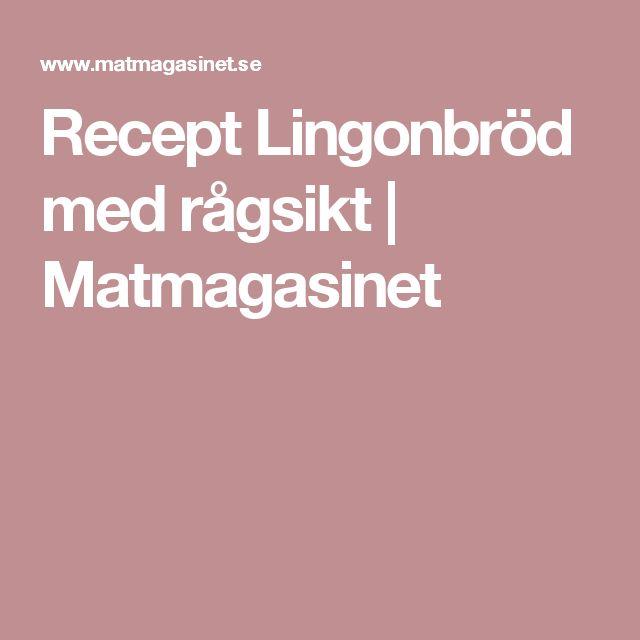 Recept Lingonbröd med rågsikt | Matmagasinet
