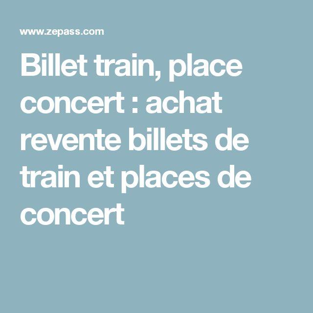 Billet train, place concert : achat revente billets de train et places de concert