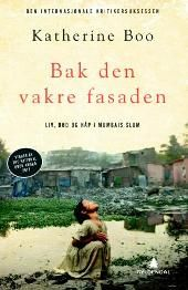 Bak den vakre fasaden. Liv, død og håp i Mumbais slum - Katherine Boo Gunnar Nyquist