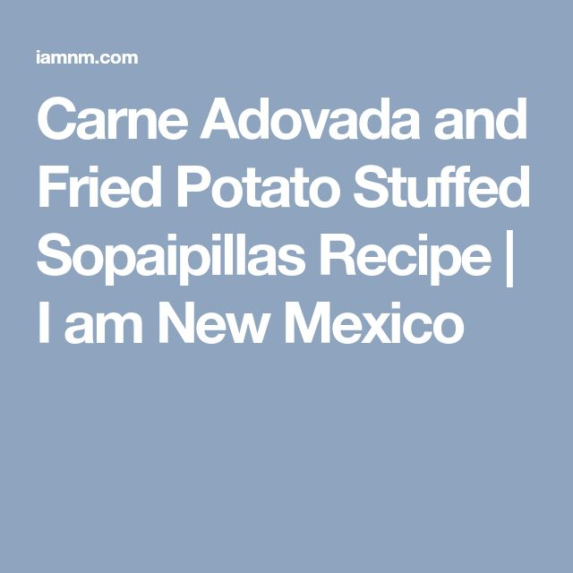 Carne Adovada and Fried Potato Stuffed Sopaipillas Recipe | I am New Mexico