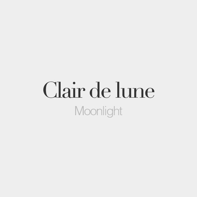 Clair de lune (masculine word) | Moonlight | /klɛʁ də lyn/