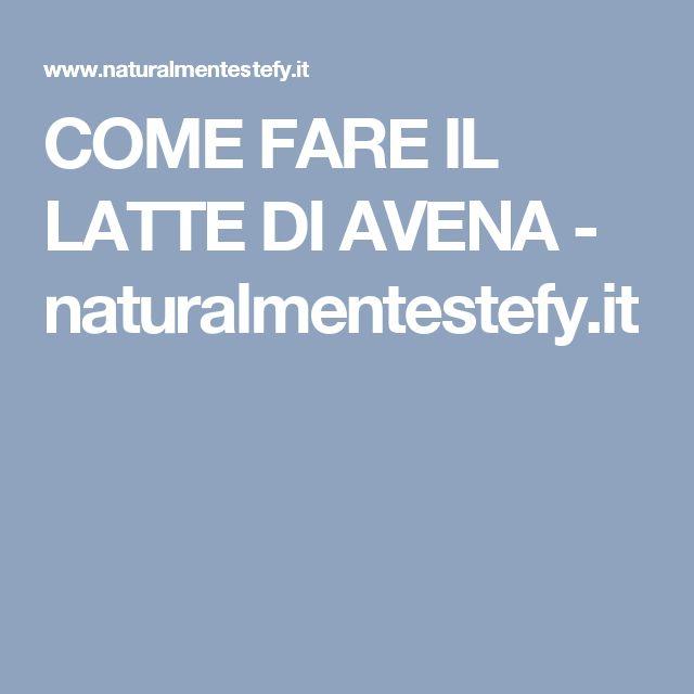 COME FARE IL LATTE DI AVENA - naturalmentestefy.it