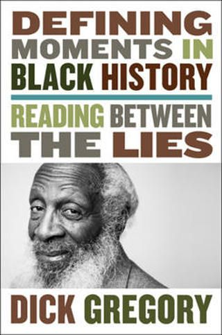 """Excerpt: """"Defining Moments in Black History: Reading Between the Lies"""" by Dick Gregory"""