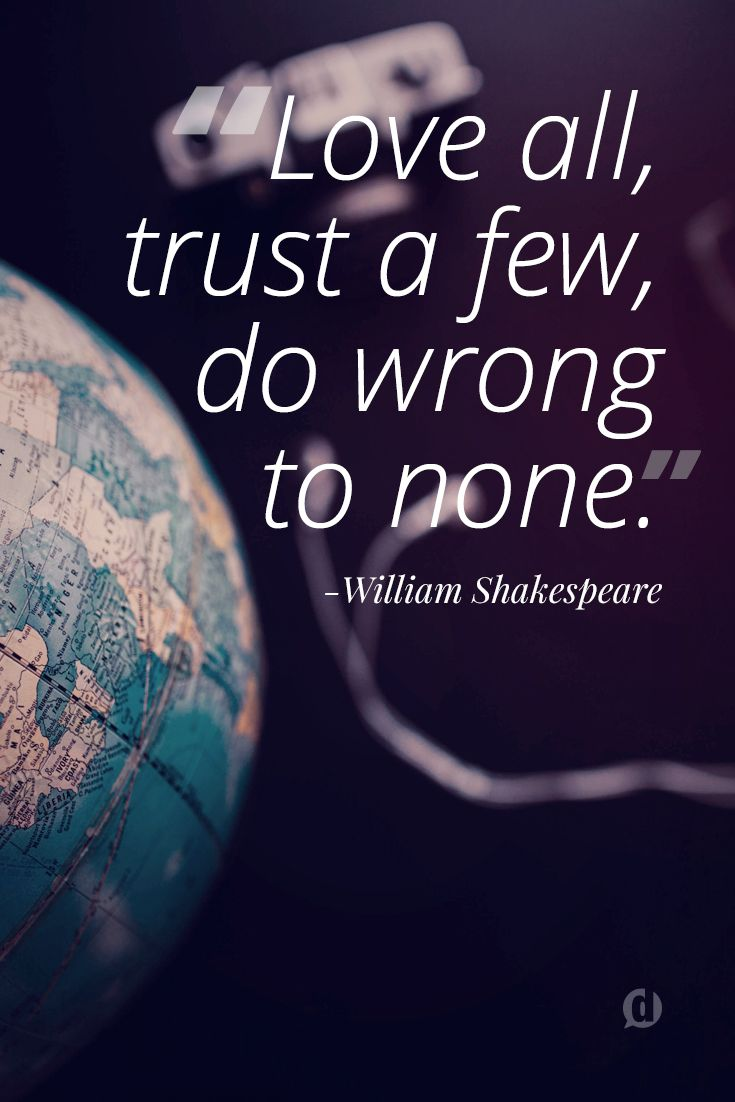 """""""Love all trust a few do wrong to none """" William"""