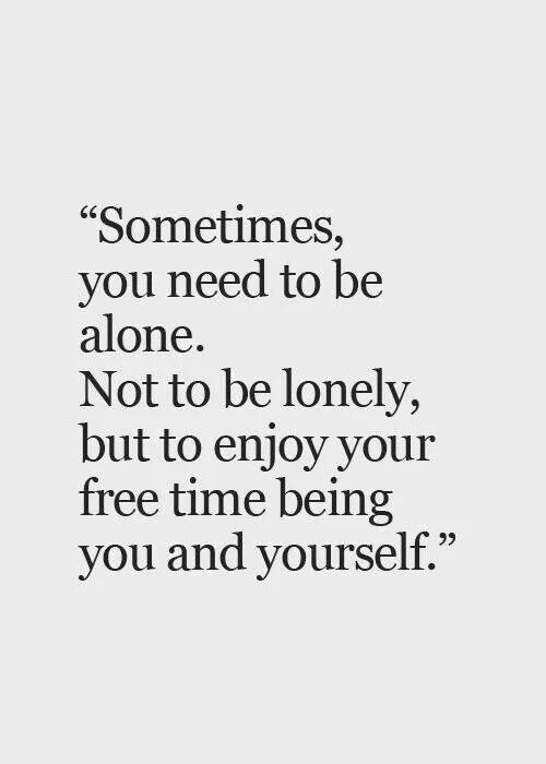Enjoy occasional alone time