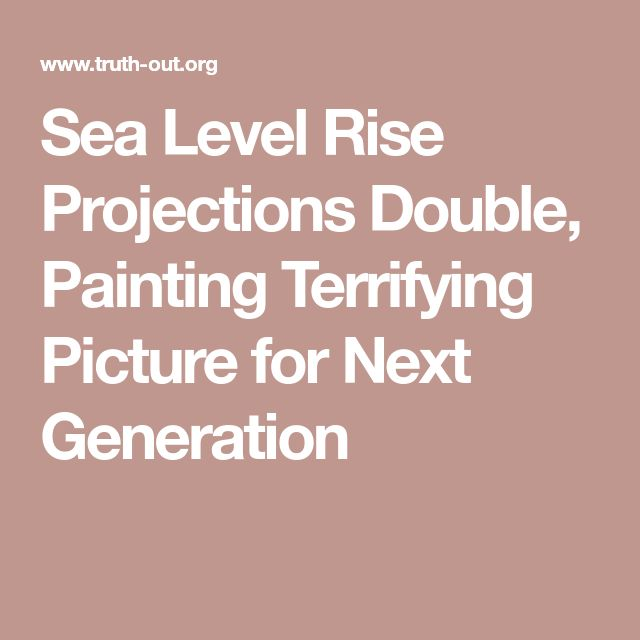 Sea Level Rise Projections Double, Painting Terrifying Picture for Next Generation