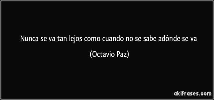Nunca se va tan lejos como cuando no se sabe adónde se va. #frases #citas #OctavioPaz