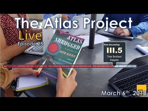 "The Atlas Project Live: Episode 25 Greg Salmieri and Ben Bayer discuss Part III, Chapter 5 of Atlas Shrugged: ""Their Brothers' Keepers."" The Ayn Rand Institute invites you to join The Atlas Project, an eight-month, chapter-by-chapt..."