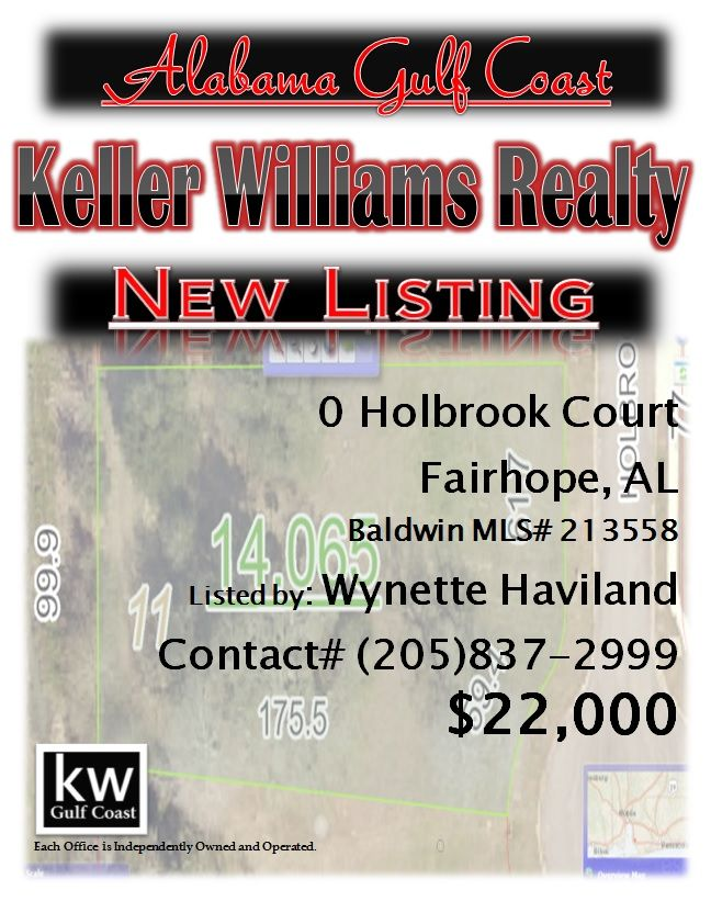 0 Holbrook Court, Fairhope, AL...MLS# 213558..$22,000...Beautiful lot located in desirable neighborhood in Fairhope. Lot sits in a cul-de-sac next to the recreational area and backs up to pecan groves. Large lot perfect to build your custom dream home! Please contact Wynette Long Haviland at 205-837-2999.
