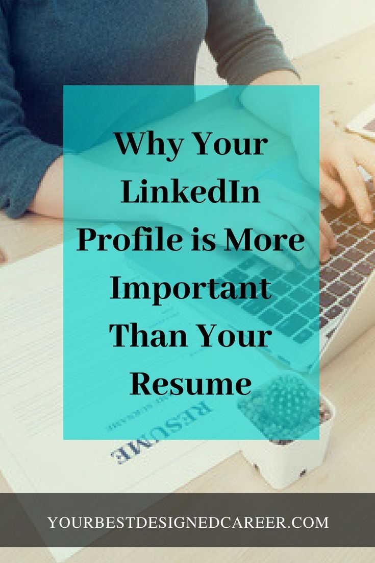 Why Your Linkedin Profile Is More Important Than Your Resume