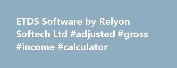 ETDS Software by Relyon Softech Ltd #adjusted #gross #income #calculator http://incom.remmont.com/etds-software-by-relyon-softech-ltd-adjusted-gross-income-calculator/  #income tax saral form # Saral TDS – eTDS TCS Software | Version 16.01(Details) SaralTDS – eTDS Software is a simple solution for the convertion of TDS/TCS data to the format specified by NSDL for Quarterly statements or Annual returns. TDS software not only generates the file for TDS/TCS returns, also assists you in…