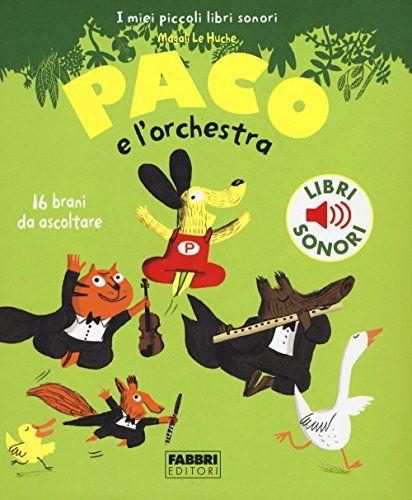 Paco e l'orchestra. I miei piccoli libri sonori di Magali Le Huche