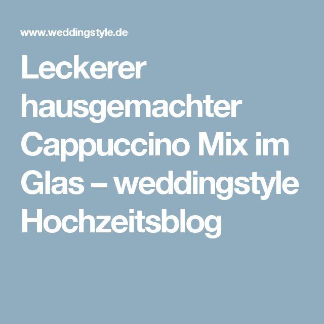 Leckerer hausgemachter Cappuccino Mix im Glas – weddingstyle Hochzeitsblog
