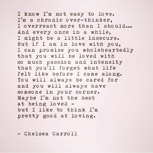 I know I'm not easy to love..But I like to think I'm pretty good at loving.