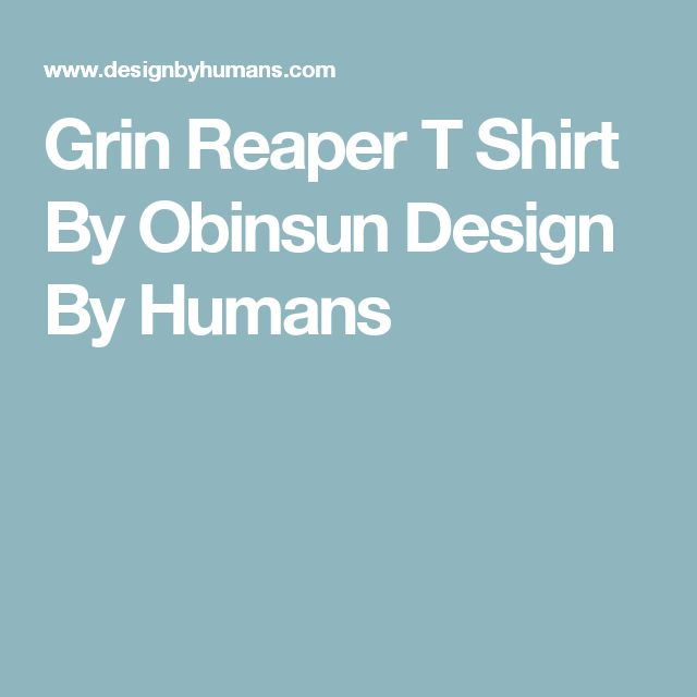 Grin Reaper T Shirt By Obinsun Design By Humans
