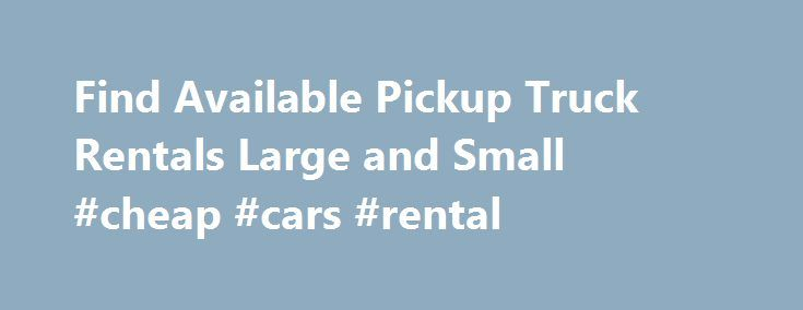 Find Available Pickup Truck Rentals Large and Small #cheap #cars #rental http://rental.remmont.com/find-available-pickup-truck-rentals-large-and-small-cheap-cars-rental/  #pickup truck rental # Pickup Truck Rentals: A Cheaper Alternative To Professional Movers Moving homes is a harrowing business. There is so much to do and so much expense to take care of. In planning your budget for the move it is sensible to consider pick up truck rentals as a moving option. Pickup truck...